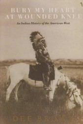 Bury My Heart at Wounded Knee. An Indian History of the American West
