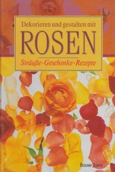 Dekorieren und gestalten mit Rosen. Straube. Geschenke. Resepte